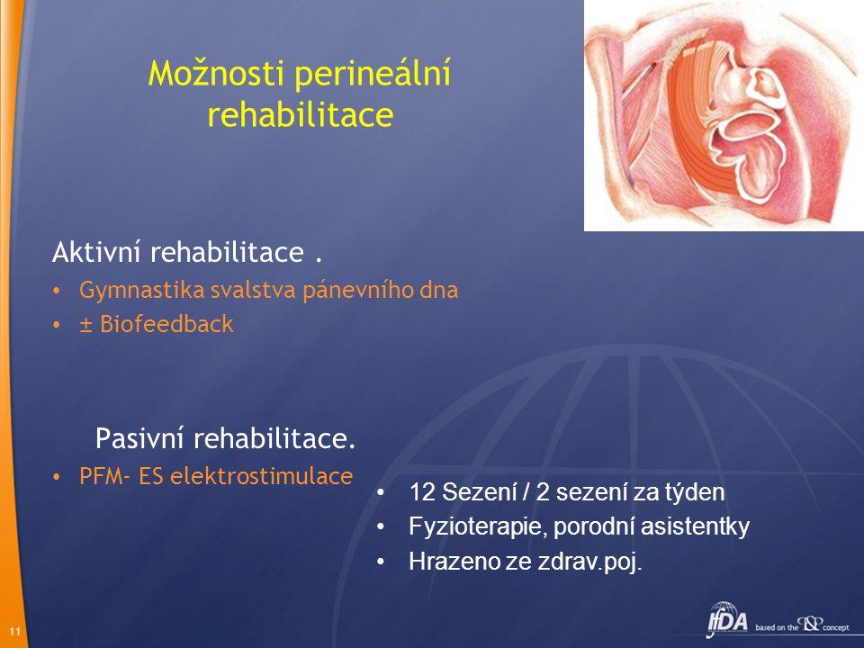 11 Aktivní rehabilitace. Gymnastika svalstva pánevního dna ± Biofeedback Pasivní rehabilitace. PFM- ES elektrostimulace Možnosti perineální rehabilita