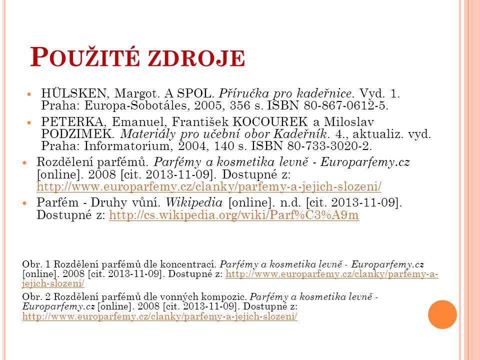 P OUŽITÉ ZDROJE HÜLSKEN, Margot. A SPOL. Příručka pro kadeřnice. Vyd. 1. Praha: Europa-Sobotáles, 2005, 356 s. ISBN 80-867-0612-5. PETERKA, Emanuel, F