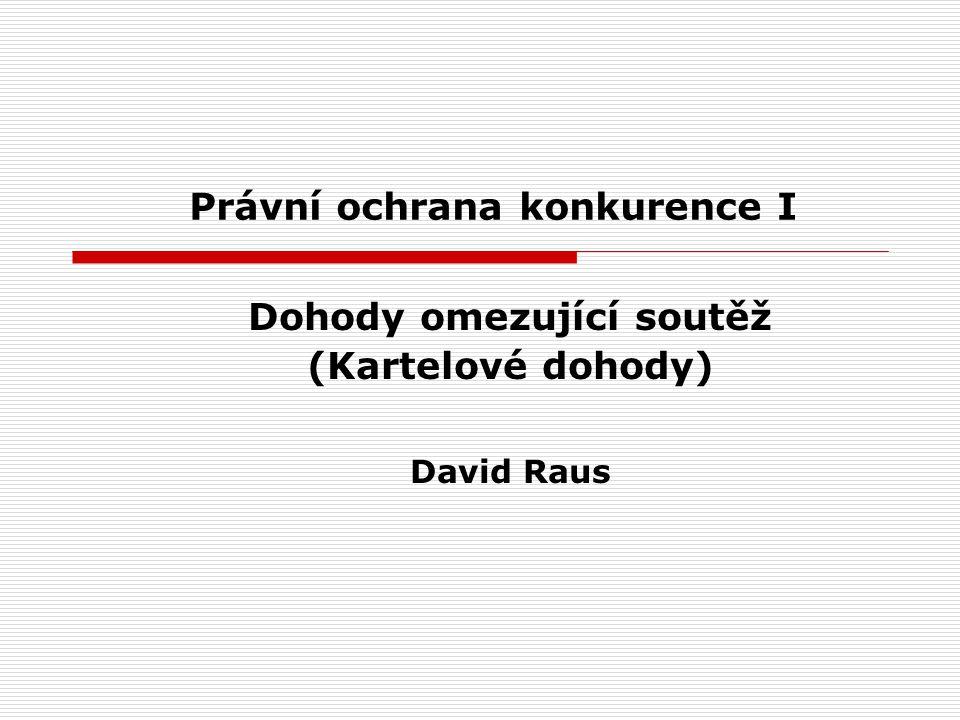 Právní ochrana konkurence I Dohody omezující soutěž (Kartelové dohody) David Raus