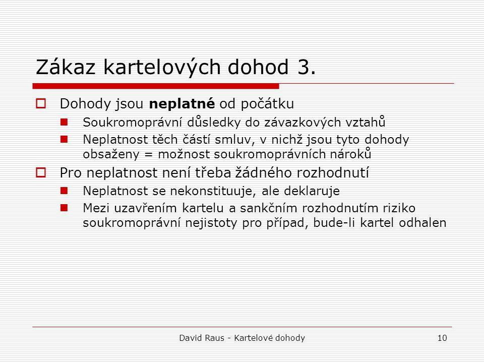 David Raus - Kartelové dohody10 Zákaz kartelových dohod 3.  Dohody jsou neplatné od počátku Soukromoprávní důsledky do závazkových vztahů Neplatnost