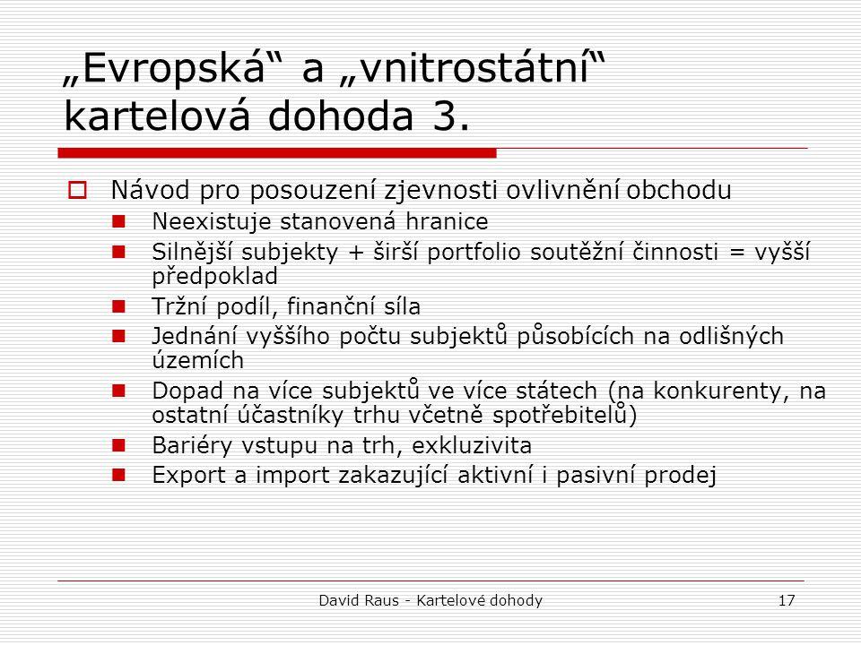 """David Raus - Kartelové dohody17 """"Evropská"""" a """"vnitrostátní"""" kartelová dohoda 3.  Návod pro posouzení zjevnosti ovlivnění obchodu Neexistuje stanovená"""