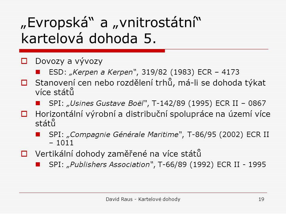 """David Raus - Kartelové dohody19 """"Evropská"""" a """"vnitrostátní"""" kartelová dohoda 5.  Dovozy a vývozy ESD: """"Kerpen a Kerpen"""", 319/82 (1983) ECR – 4173  S"""