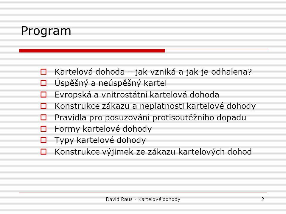 David Raus - Kartelové dohody2 Program  Kartelová dohoda – jak vzniká a jak je odhalena?  Úspěšný a neúspěšný kartel  Evropská a vnitrostátní karte