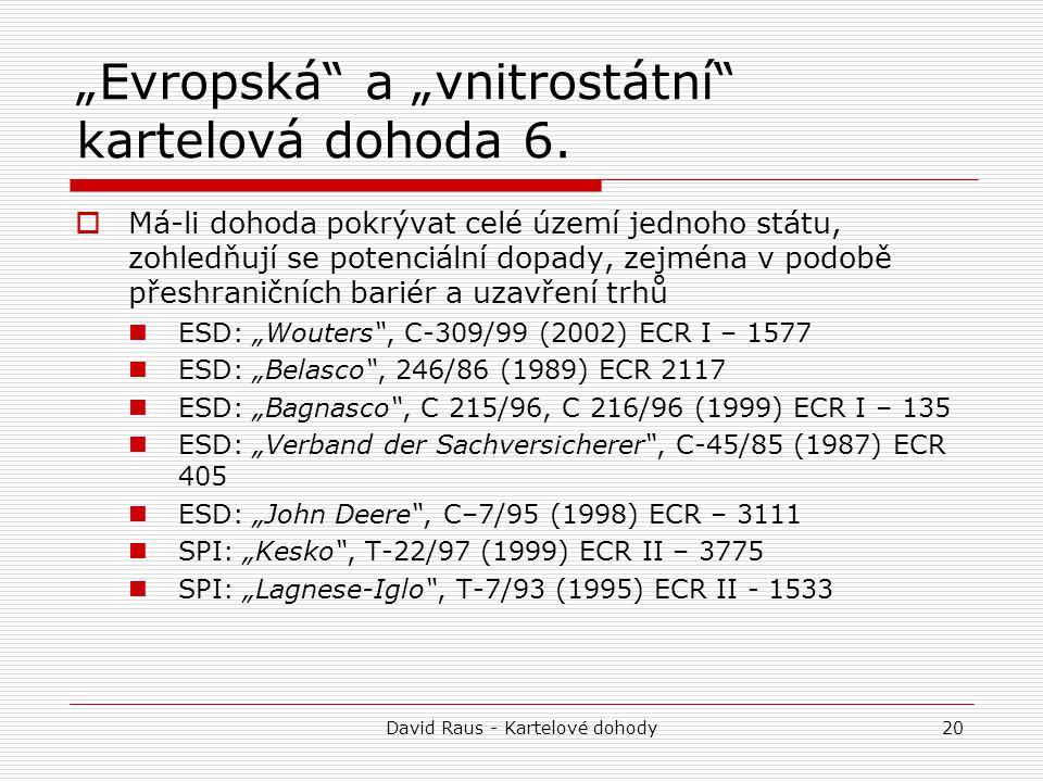 """David Raus - Kartelové dohody20 """"Evropská"""" a """"vnitrostátní"""" kartelová dohoda 6.  Má-li dohoda pokrývat celé území jednoho státu, zohledňují se potenc"""