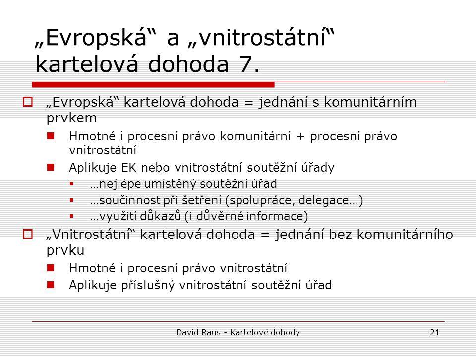 """David Raus - Kartelové dohody21 """"Evropská"""" a """"vnitrostátní"""" kartelová dohoda 7.  """"Evropská"""" kartelová dohoda = jednání s komunitárním prvkem Hmotné i"""