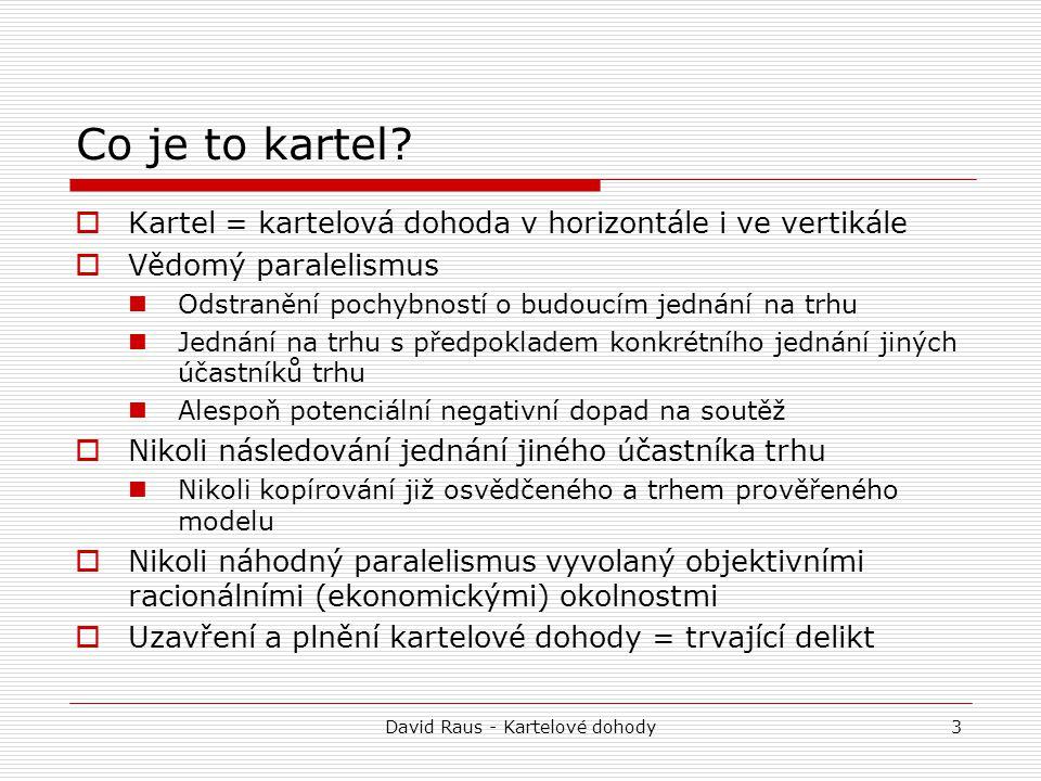 David Raus - Kartelové dohody3 Co je to kartel?  Kartel = kartelová dohoda v horizontále i ve vertikále  Vědomý paralelismus Odstranění pochybností