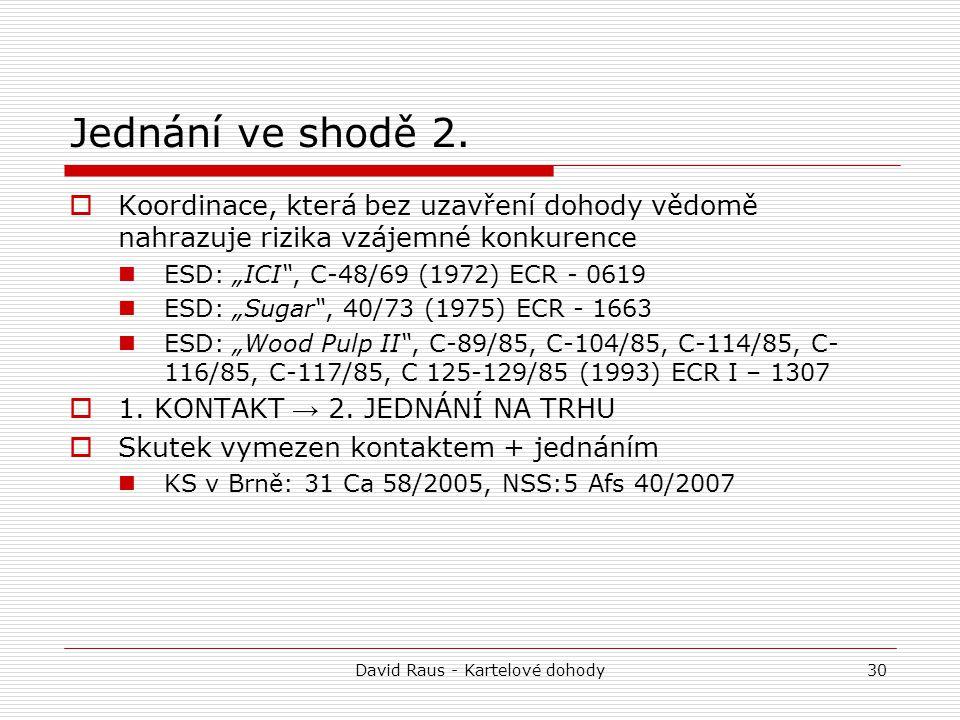 """David Raus - Kartelové dohody30 Jednání ve shodě 2.  Koordinace, která bez uzavření dohody vědomě nahrazuje rizika vzájemné konkurence ESD: """"ICI"""", C-"""