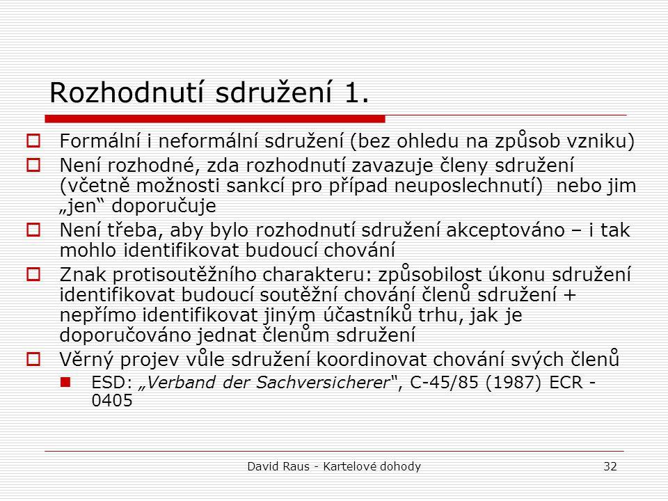 David Raus - Kartelové dohody32 Rozhodnutí sdružení 1.  Formální i neformální sdružení (bez ohledu na způsob vzniku)  Není rozhodné, zda rozhodnutí