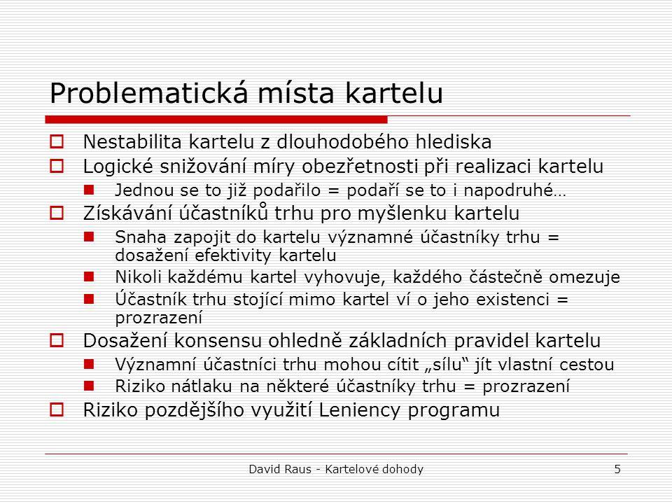 David Raus - Kartelové dohody5 Problematická místa kartelu  Nestabilita kartelu z dlouhodobého hlediska  Logické snižování míry obezřetnosti při rea