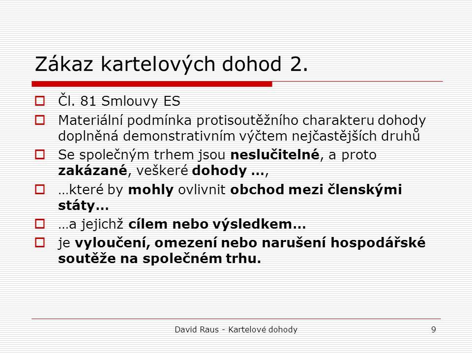 David Raus - Kartelové dohody9 Zákaz kartelových dohod 2.  Čl. 81 Smlouvy ES  Materiální podmínka protisoutěžního charakteru dohody doplněná demonst
