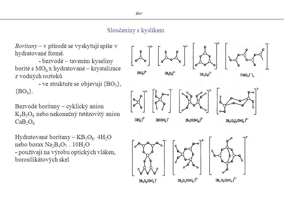 Bor Sloučeniny s kyslíkem Boritany – v přírodě se vyskytují spíše v hydratované formě.