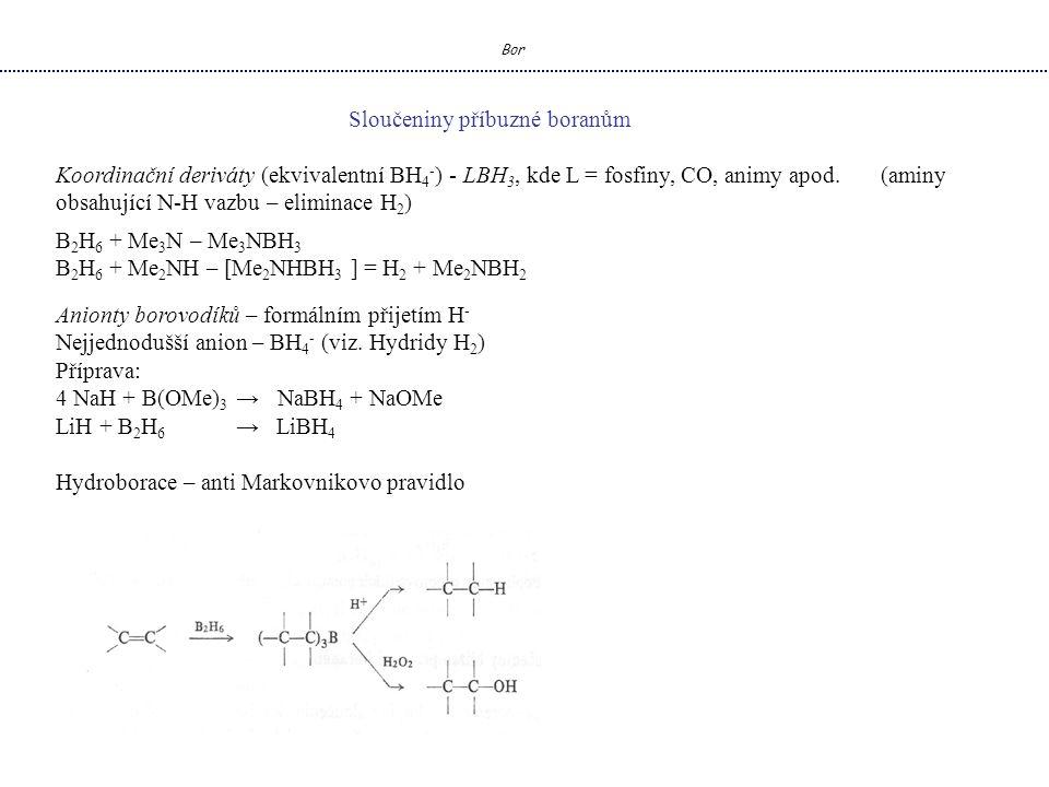 Bor Sloučeniny příbuzné boranům Koordinační deriváty (ekvivalentní BH 4 - ) - LBH 3, kde L = fosfiny, CO, animy apod.
