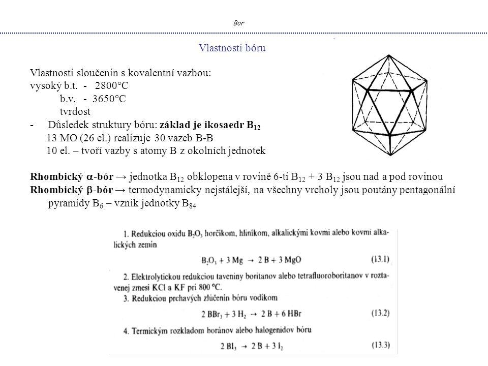 Bor Vlastnosti bóru Vlastnosti sloučenin s kovalentní vazbou: vysoký b.t.