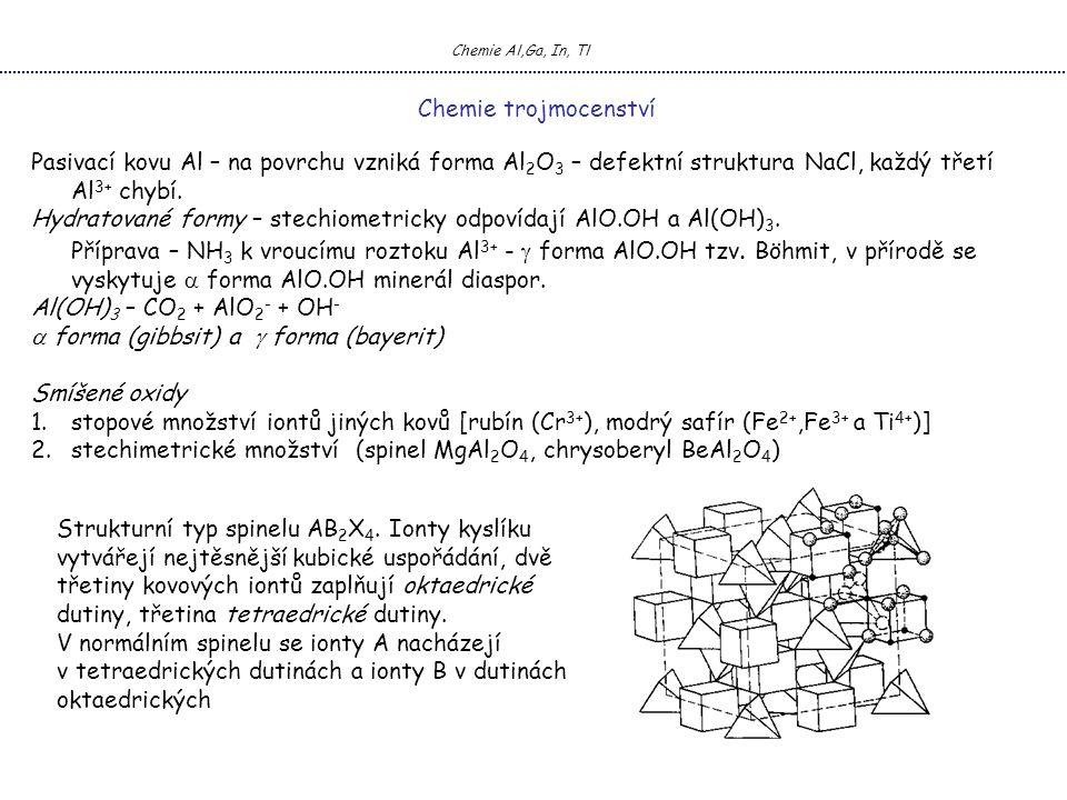 Chemie Al,Ga, In, Tl Chemie trojmocenství Pasivací kovu Al – na povrchu vzniká forma Al 2 O 3 – defektní struktura NaCl, každý třetí Al 3+ chybí.