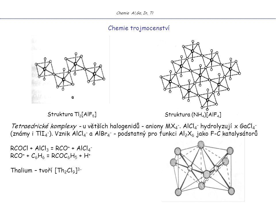 Chemie Al,Ga, In, Tl Chemie trojmocenství Tetraedrické komplexy - u větších halogenidů - aniony MX 4 -.