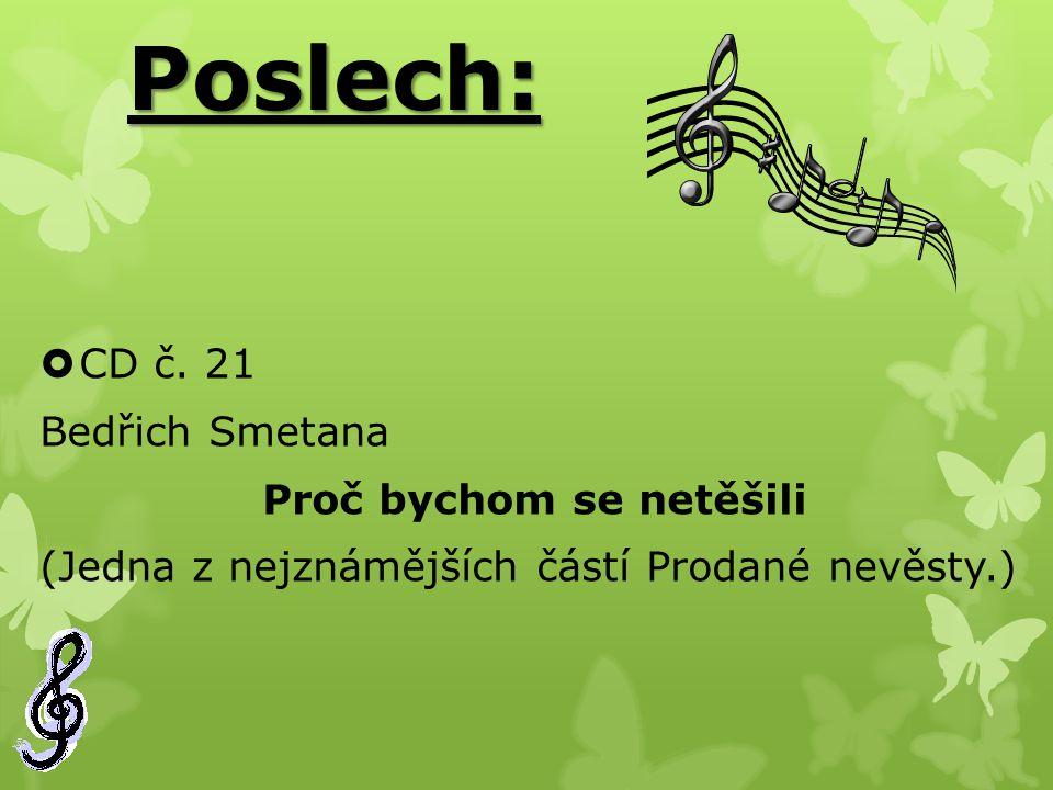Poslech:  CD č. 21 Bedřich Smetana Proč bychom se netěšili (Jedna z nejznámějších částí Prodané nevěsty.)