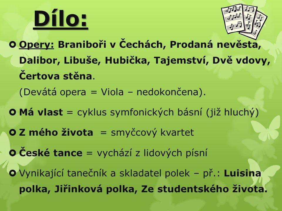 Dílo:  Opery: Braniboři v Čechách, Prodaná nevěsta, Dalibor, Libuše, Hubička, Tajemství, Dvě vdovy, Čertova stěna. (Devátá opera = Viola – nedokončen