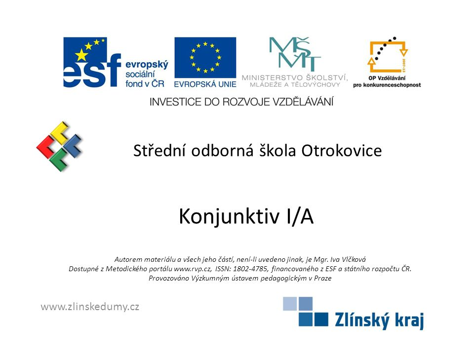 Střední odborná škola Otrokovice Konjunktiv I/A Autorem materiálu a všech jeho částí, není-li uvedeno jinak, je Mgr.