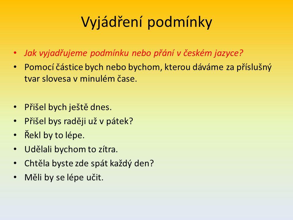 Vyjádření podmínky Jak vyjadřujeme podmínku nebo přání v českém jazyce.