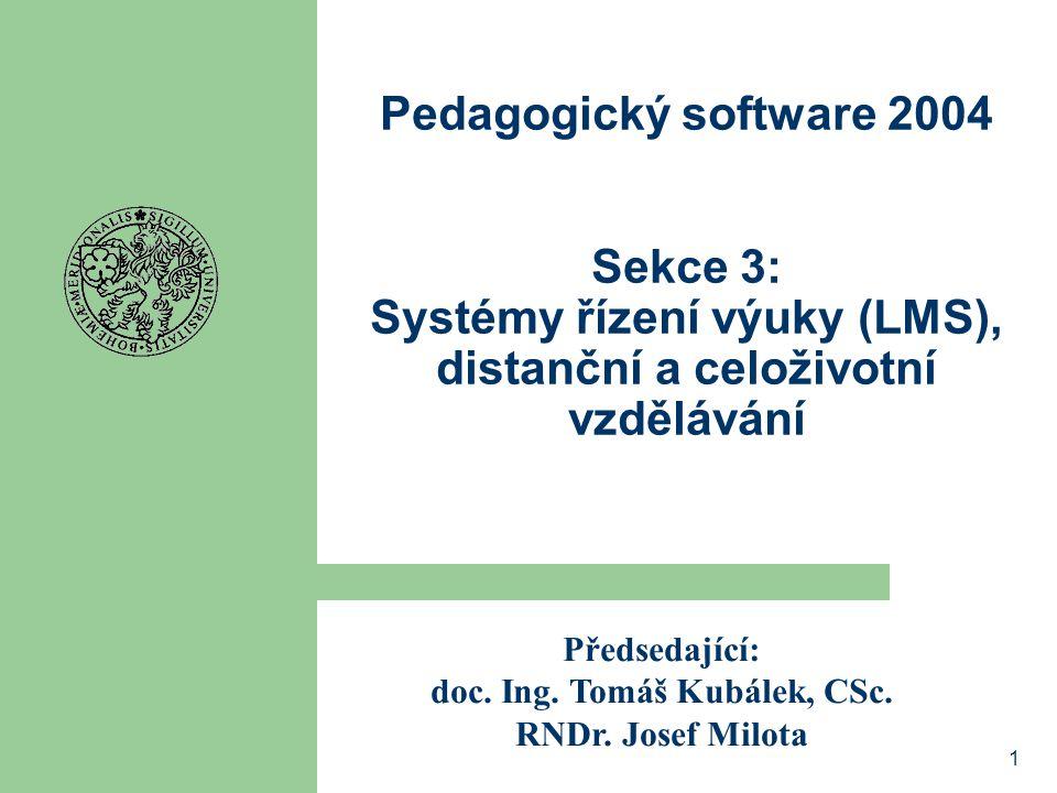 1 Pedagogický software 2004 Sekce 3: Systémy řízení výuky (LMS), distanční a celoživotní vzdělávání Předsedající: doc.
