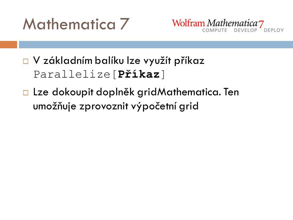 Mathematica 7  V základním balíku lze využít příkaz Parallelize[Příkaz]  Lze dokoupit doplněk gridMathematica.