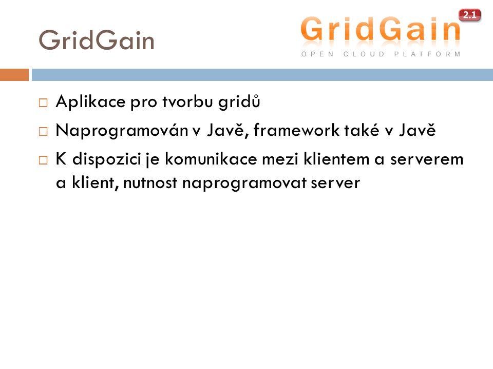 GridGain  Aplikace pro tvorbu gridů  Naprogramován v Javě, framework také v Javě  K dispozici je komunikace mezi klientem a serverem a klient, nutnost naprogramovat server