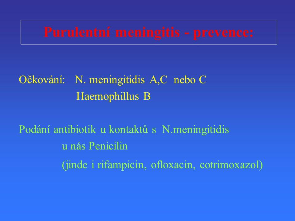 Purulentní meningitis - prevence: O č kování: N. meningitidis A,C nebo C Haemophillus B Podání antibiotik u kontaktů s N.meningitidis u nás Penicilin