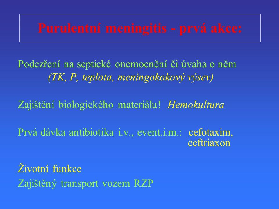 Purulentní meningitis - prvá akce: Podez ř ení na septické onemocn ě ní či úvaha o něm (TK, P, teplota, meningokokový výsev) Zajišt ě ní biologického materiálu.