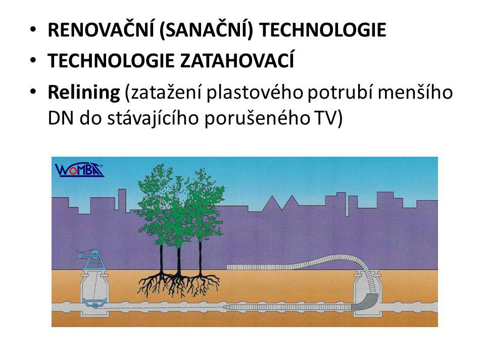 RENOVAČNÍ (SANAČNÍ) TECHNOLOGIE TECHNOLOGIE ZATAHOVACÍ Relining (zatažení plastového potrubí menšího DN do stávajícího porušeného TV)