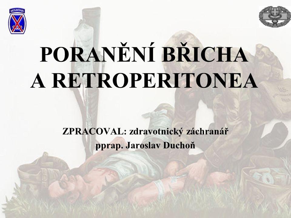 PORANĚNÍ BŘICHA A RETROPERITONEA ZPRACOVAL: zdravotnický záchranář pprap. Jaroslav Duchoň