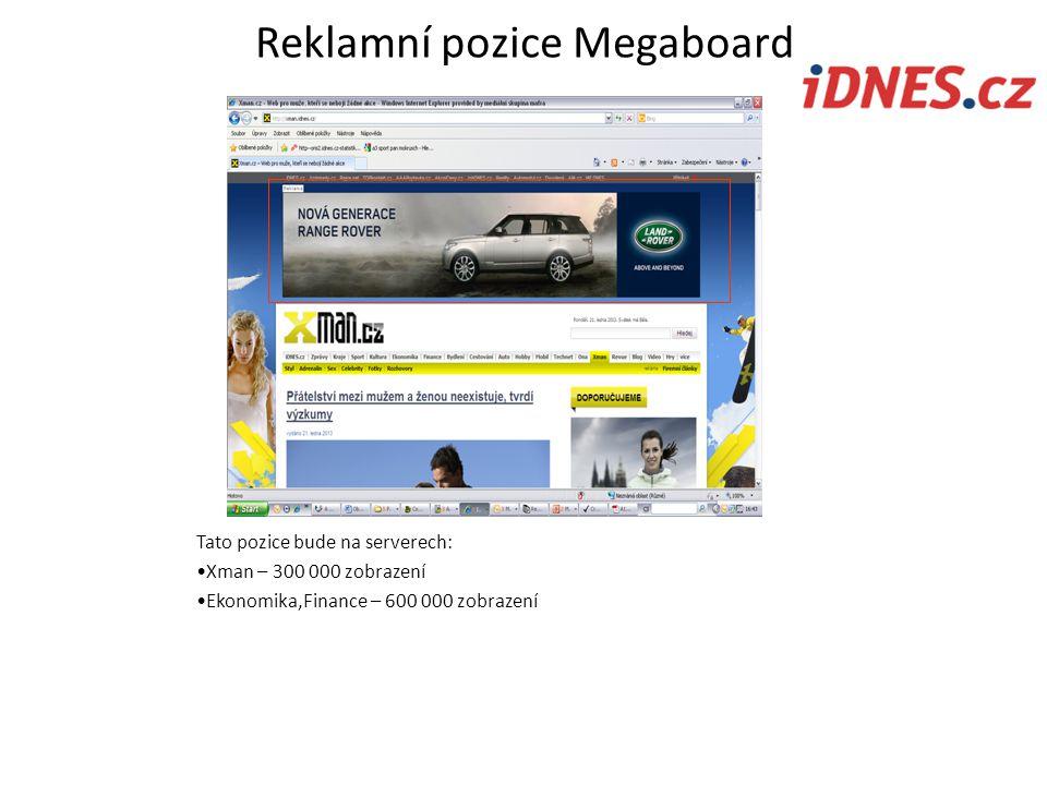 Reklamní pozice Megaboard Tato pozice bude na serverech: Xman – 300 000 zobrazení Ekonomika,Finance – 600 000 zobrazení