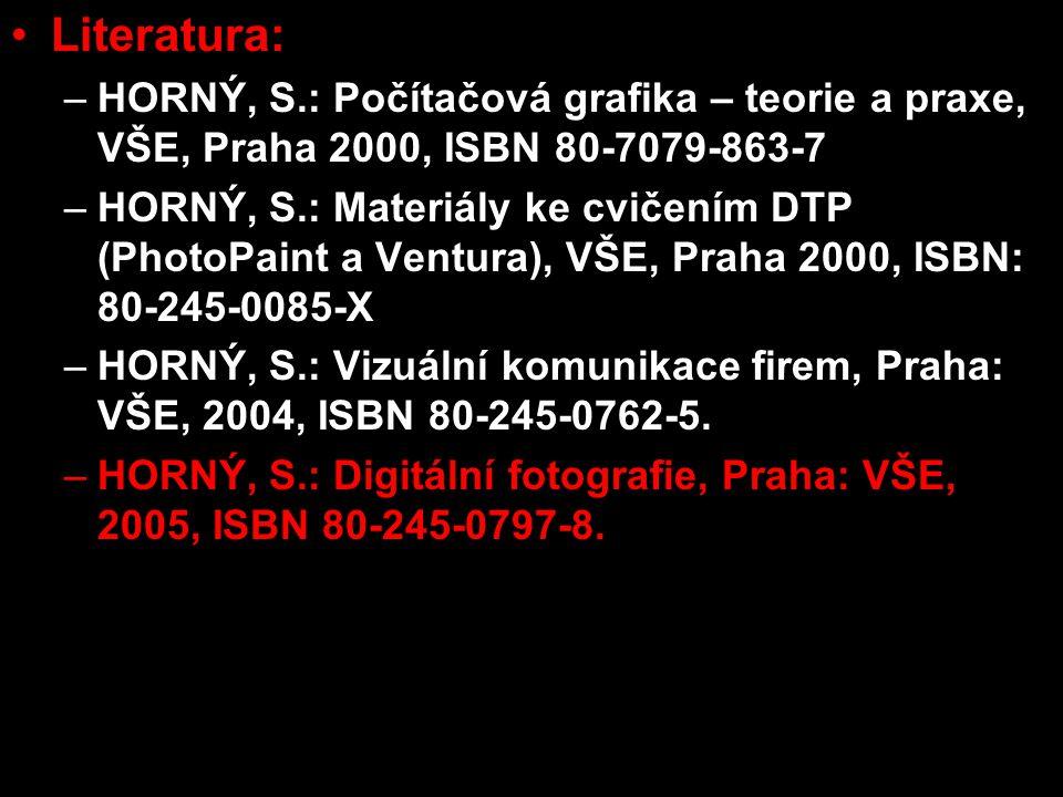 Literatura: –HORNÝ, S.: Počítačová grafika – teorie a praxe, VŠE, Praha 2000, ISBN 80-7079-863-7 –HORNÝ, S.: Materiály ke cvičením DTP (PhotoPaint a V