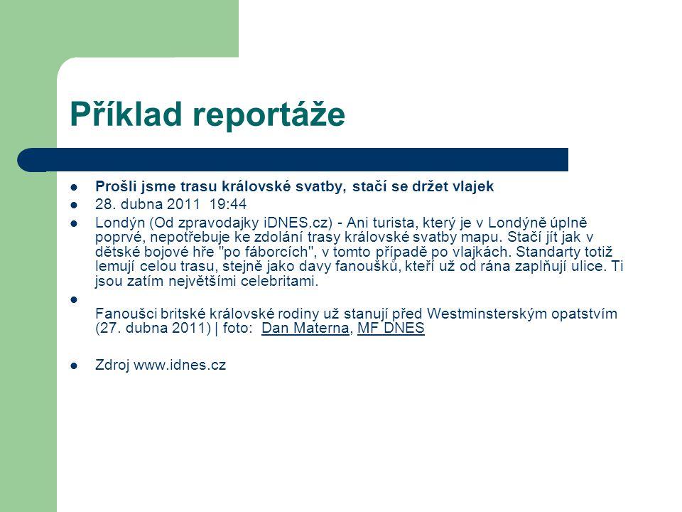 Příklad reportáže Prošli jsme trasu královské svatby, stačí se držet vlajek 28. dubna 2011 19:44 Londýn (Od zpravodajky iDNES.cz) - Ani turista, který