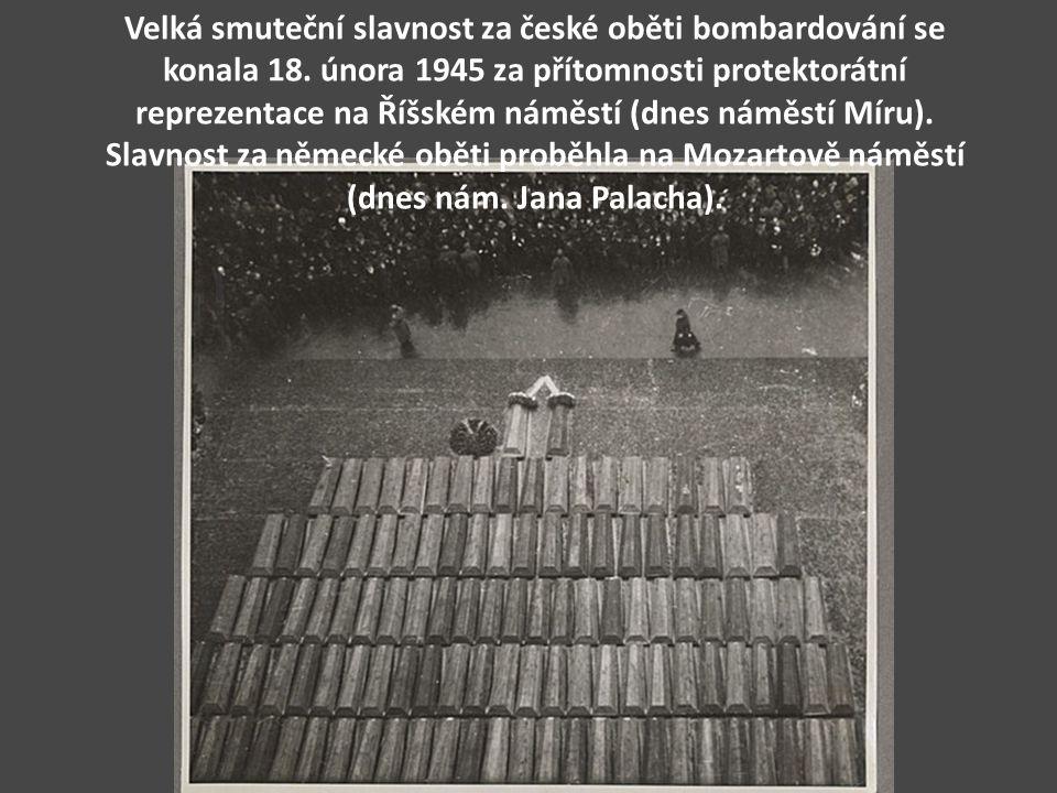 Velká smuteční slavnost za české oběti bombardování se konala 18. února 1945 za přítomnosti protektorátní reprezentace na Říšském náměstí (dnes náměst