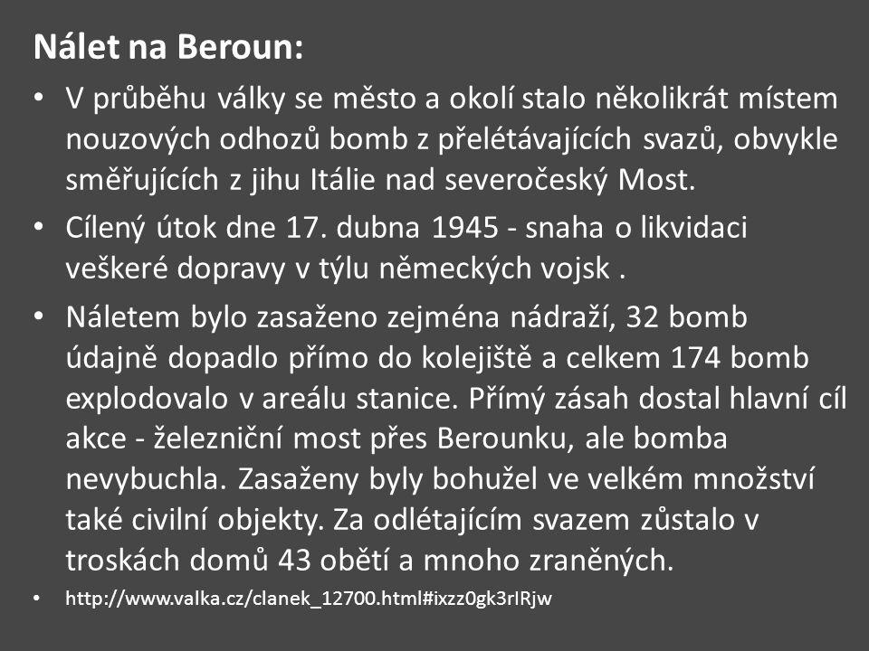 Nálet na Beroun: V průběhu války se město a okolí stalo několikrát místem nouzových odhozů bomb z přelétávajících svazů, obvykle směřujících z jihu It