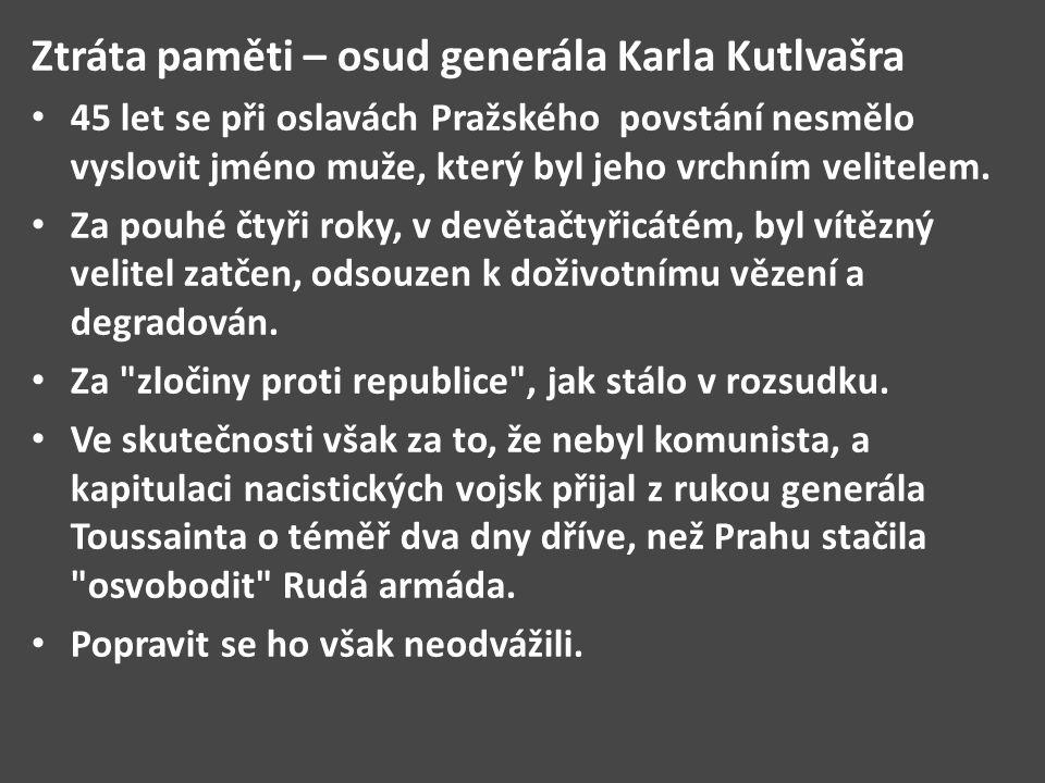 Ztráta paměti – osud generála Karla Kutlvašra 45 let se při oslavách Pražského povstání nesmělo vyslovit jméno muže, který byl jeho vrchním velitelem.