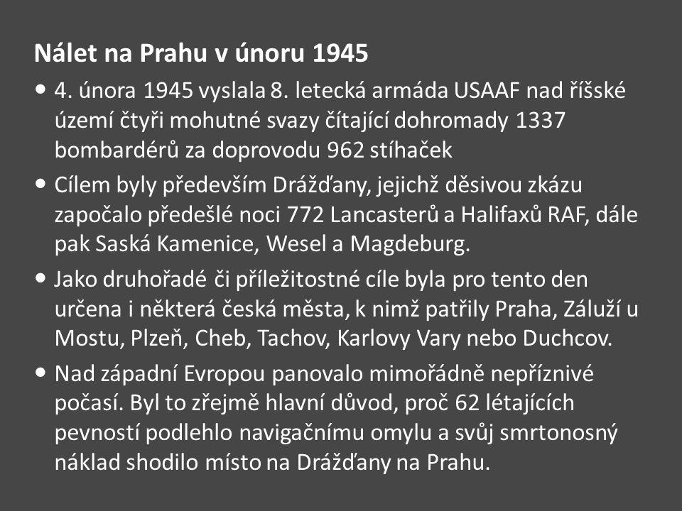 Nálet na Prahu v únoru 1945 4. února 1945 vyslala 8. letecká armáda USAAF nad říšské území čtyři mohutné svazy čítající dohromady 1337 bombardérů za d
