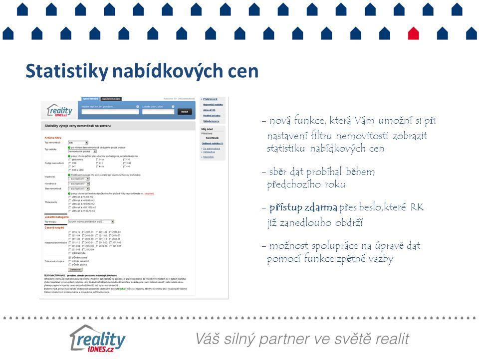 - nová funkce, která Vám umožní si při nastavení filtru nemovitosti zobrazit statistiku nabídkových cen - sběr dat probíhal během předchozího roku - přístup zdarma přes heslo,které RK již zanedlouho obdrží - možnost spolupráce na úpravě dat pomocí funkce zpětné vazby Statistiky nabídkových cen