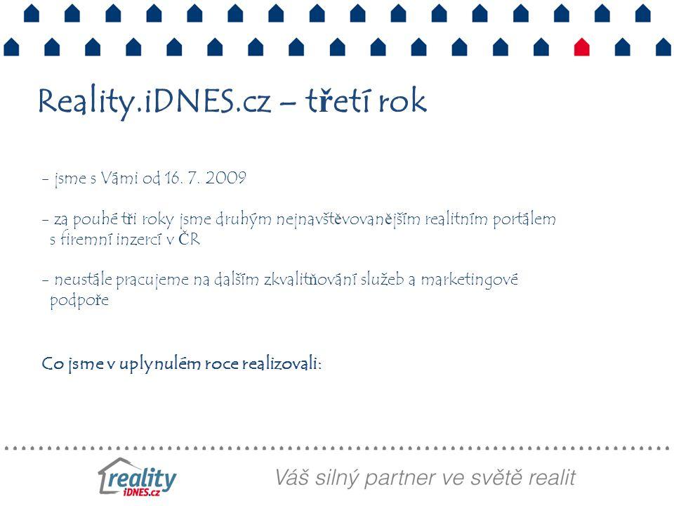 - jsme s Vámi od 16. 7. 2009 - za pouhé tři roky jsme druhým nejnavštěvovanějším realitním portálem s firemní inzercí v ČR - neustále pracujeme na dal