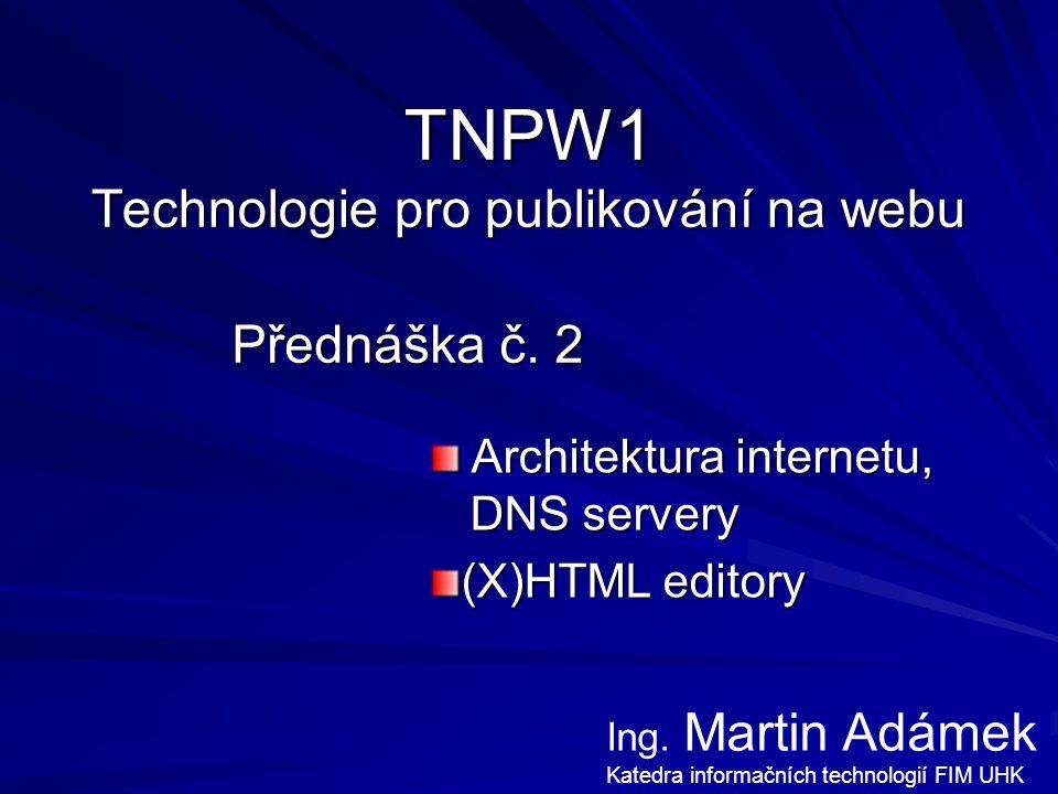 """Přednáška TNPW1 – Martin Adámek 2 IP x DNS IP adresa (Internet Protocol) –fyzická adresa """"zásuvky v síti –nepěkná (číslice a tečky) ~ telefonní číslo pevné linky v jednotné telefonní síti DNS (Domain Name System) –symbolická jména zastupující IP adresu –doména a doménové jméno zástupný řetězec znaků (písmen,...) předmětem spekulací a soudních sporů –doména oproti IP adrese lze přenést k jinému poskytovateli, nemění se při stěhování webu se lépe pamatuje"""