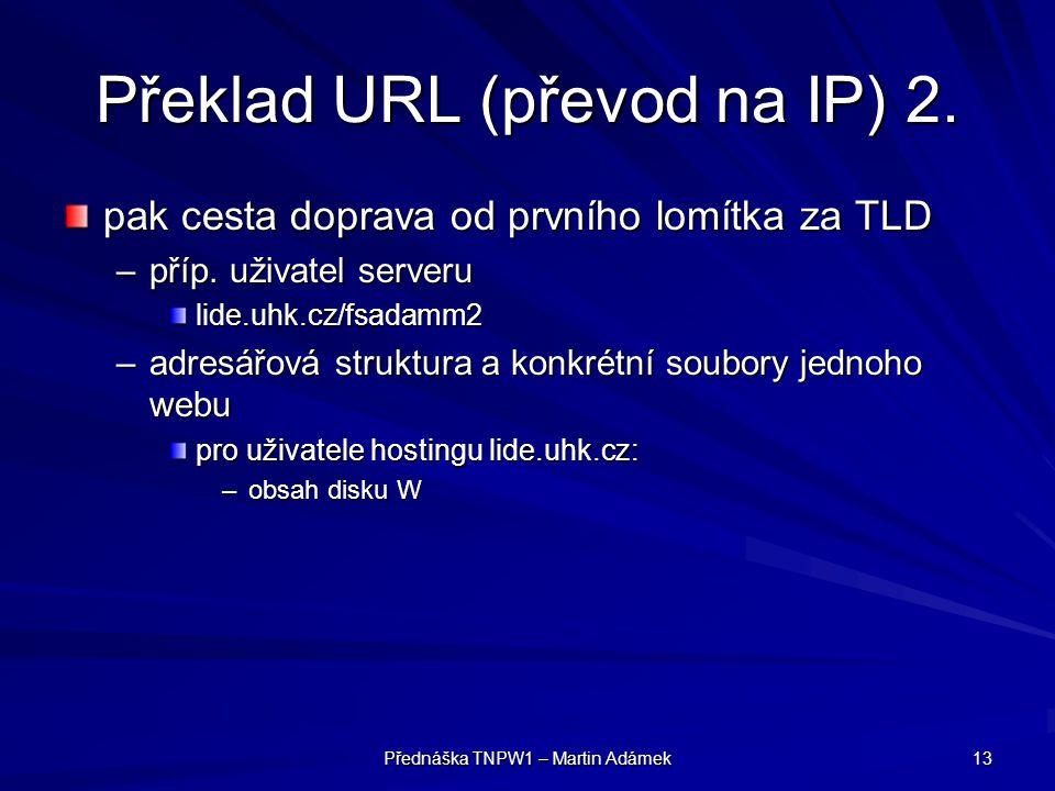 Přednáška TNPW1 – Martin Adámek 13 Překlad URL (převod na IP) 2.