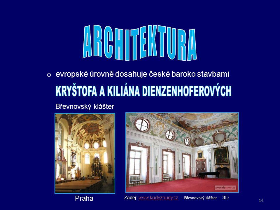 o evropské úrovně dosahuje české baroko stavbami Praha Břevnovský klášter http://www.pensionpaldus.cz/cs/tipy-na-vylet http://cs.wikipedia.org Zadej: