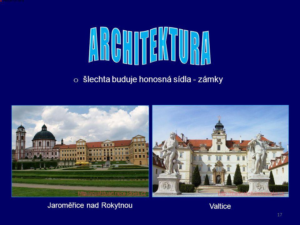 o šlechta buduje honosná sídla - zámky Jaroměřice nad Rokytnou Hodnoceni Valtice http://royalstuart.rajce.idnes.czhttp://markrabstvimoravske.cz 17