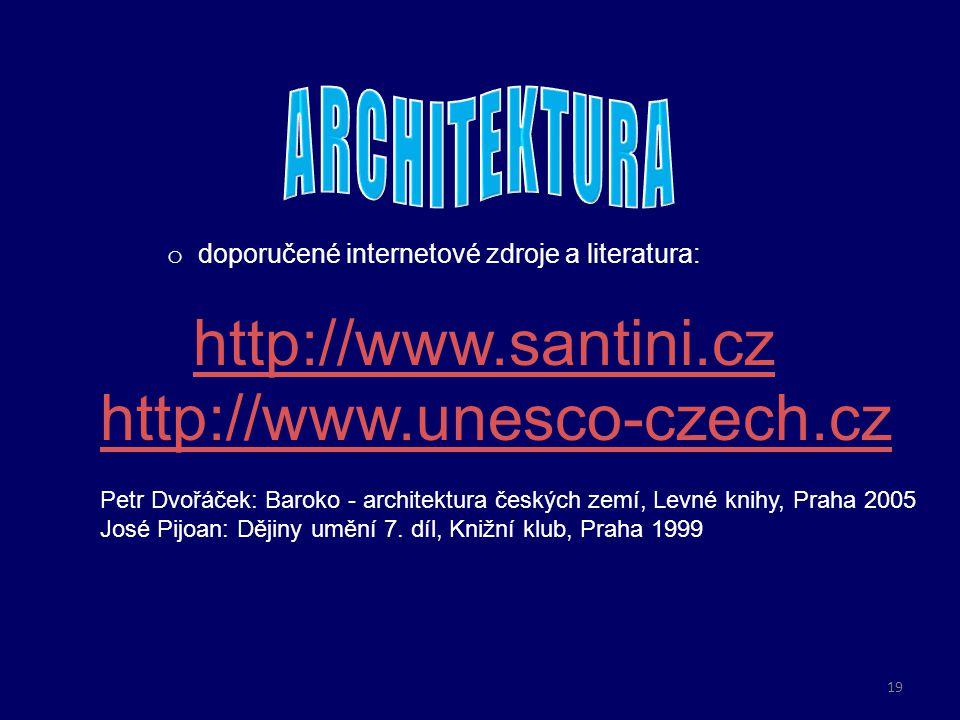 o doporučené internetové zdroje a literatura: http://www.santini.cz http://www.unesco-czech.cz Petr Dvořáček: Baroko - architektura českých zemí, Levn