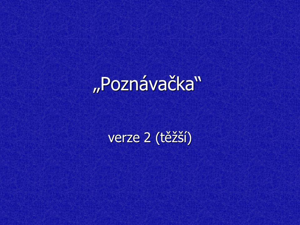 """""""Poznávačka"""" verze 2 (těžší)"""