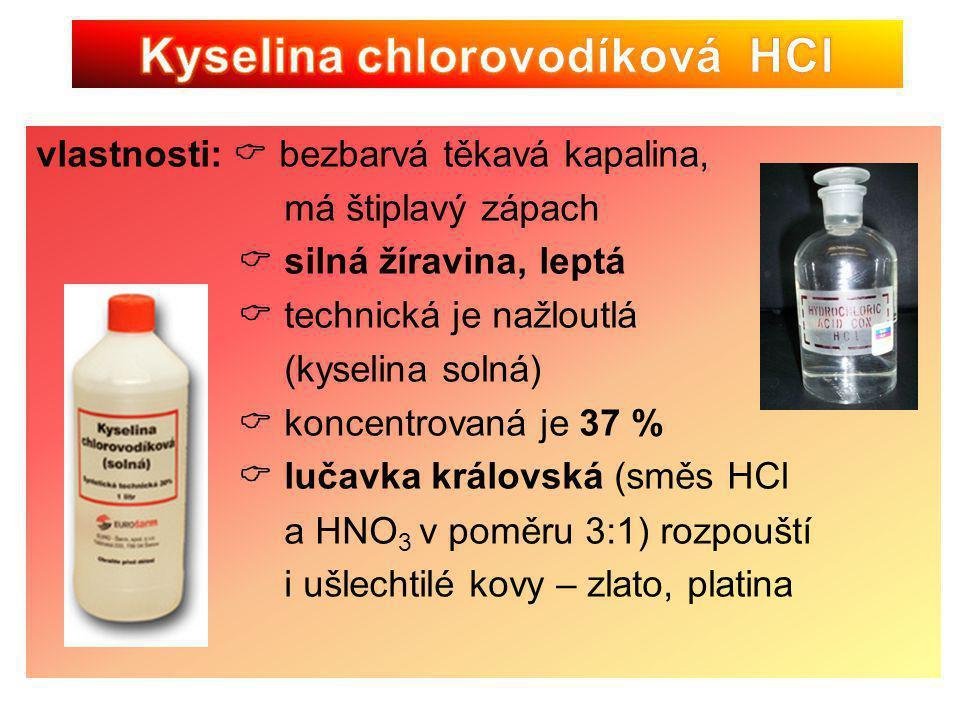 vlastnosti:  bezbarvá těkavá kapalina, má štiplavý zápach  silná žíravina, leptá  technická je nažloutlá (kyselina solná)  koncentrovaná je 37 % 