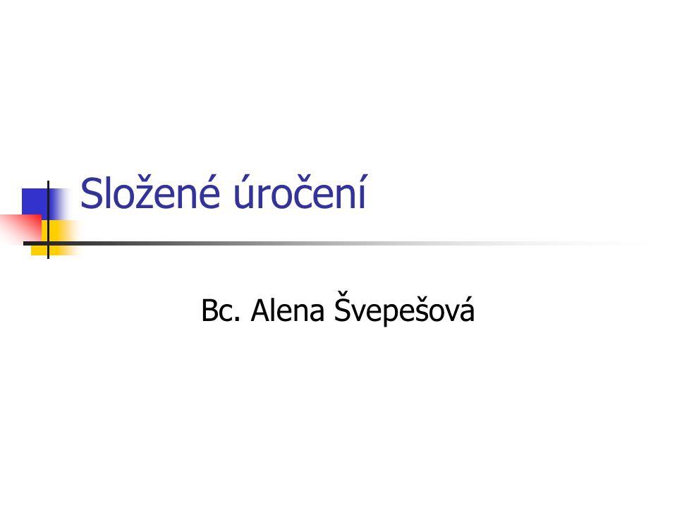 Složené úročení Bc. Alena Švepešová