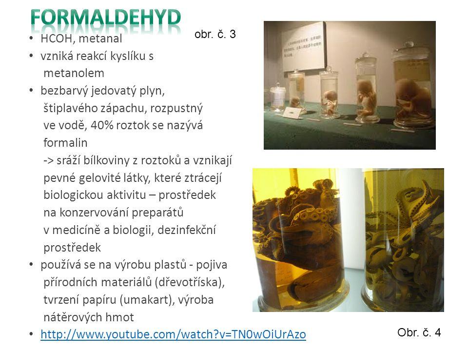 HCOH, metanal vzniká reakcí kyslíku s metanolem bezbarvý jedovatý plyn, štiplavého zápachu, rozpustný ve vodě, 40% roztok se nazývá formalin -> sráží