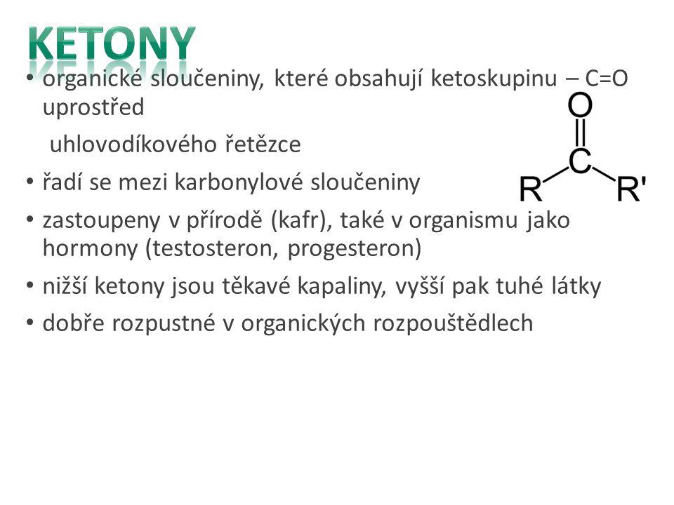 organické sloučeniny, které obsahují ketoskupinu – C=O uprostřed uhlovodíkového řetězce řadí se mezi karbonylové sloučeniny zastoupeny v přírodě (kafr