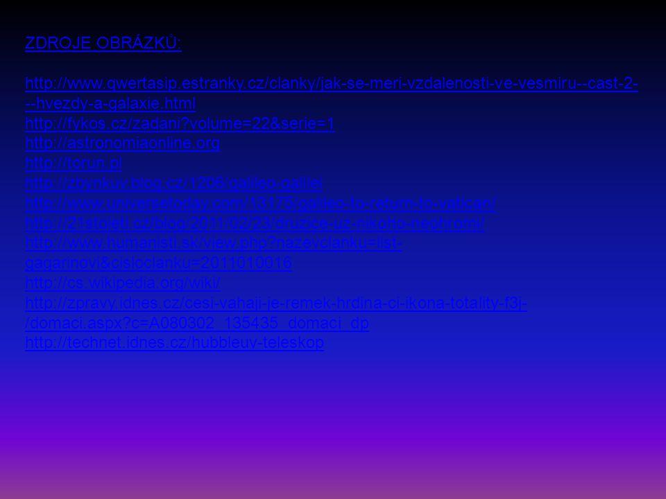ZDROJE OBRÁZKŮ: http://www.qwertasip.estranky.cz/clanky/jak-se-meri-vzdalenosti-ve-vesmiru--cast-2- --hvezdy-a-galaxie.html http://fykos.cz/zadani?vol